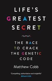 Life's Greatest Secret by Matthew Cobb