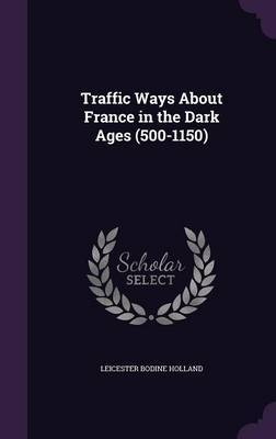 Traffic Ways about France in the Dark Ages (500-1150) by Leicester Bodine Holland image