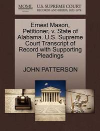 Ernest Mason, Petitioner, V. State of Alabama. U.S. Supreme Court Transcript of Record with Supporting Pleadings by John Patterson