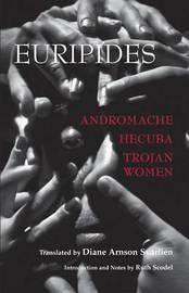 Andromache, Hecuba, Trojan Women by * Euripides