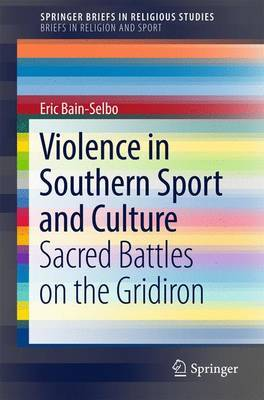 Violence in Southern Sport and Culture by Eric Bain-Selbo