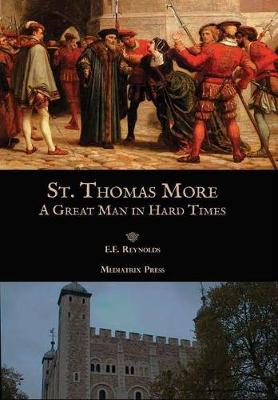 St. Thomas More: A Great Man in Hard Times by E. E. Reynolds image