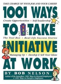 1001 Ways Employees Can Take Initiative by Bob Nelson