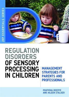 Understanding Regulation Disorders of Sensory Processing in Children by Pratibha Reebye