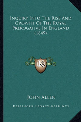 Inquiry Into the Rise and Growth of the Royal Prerogative in England (1849) by John Allen image
