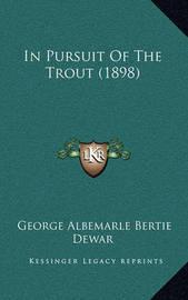 In Pursuit of the Trout (1898) by George Albemarle Bertie Dewar