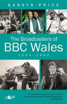 Broadcasters of BBC Wales, 1964-1990, The by Gareth Price image