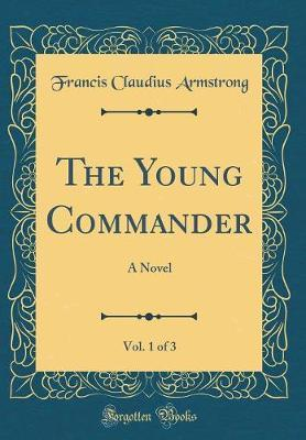 The Young Commander, Vol. 1 of 3 by Francis Claudius Armstrong image