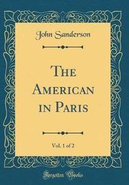 The American in Paris, Vol. 1 of 2 (Classic Reprint) by John Sanderson image