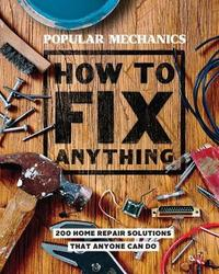 Popular Mechanics How to Fix Anything by Popular Mechanics