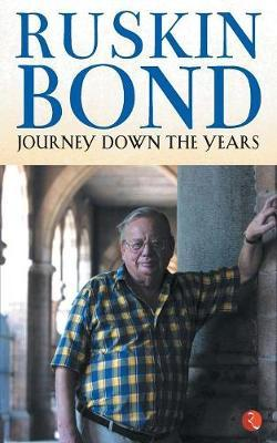 JOURNEY DOWN THE YEARS by Ruskin Bond