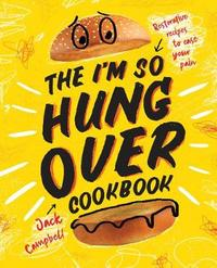 The I'm So Hungover Cookbook by Jack Campbell