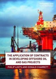 The Application of Contracts in Developing Offshore Oil and Gas Projects by Philip Loots