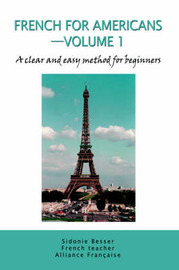 French for Americans--Volume 1: A Clear and Easy Method for Beginners by Sidonie Besser image