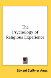 The Psychology of Religious Experience by Edward Scribner Ames image