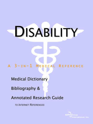 Disability - A Medical Dictionary, Bibliography, and Annotated Research Guide to Internet References by ICON Health Publications