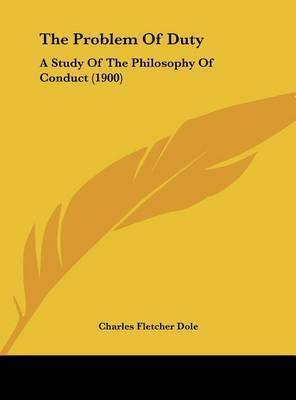 The Problem of Duty: A Study of the Philosophy of Conduct (1900) by Charles Fletcher Dole
