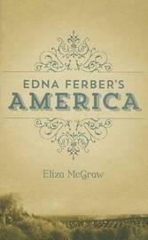 Edna Ferber's America by Eliza R.L McGraw