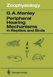 Peripheral Hearing Mechanisms in Reptiles and Birds by Geoffrey A Manley