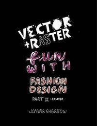 Vector + Raster Fun with Fashion Design Part II by Joanne Sherrow