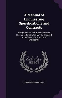 A Manual of Engineering Specifications and Contracts by Lewis Muhlenberg Haupt