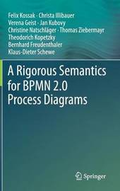 A Rigorous Semantics for BPMN 2.0 Process Diagrams by Felix Kossak
