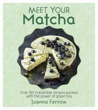 Meet Your Matcha by Joanna Farrow