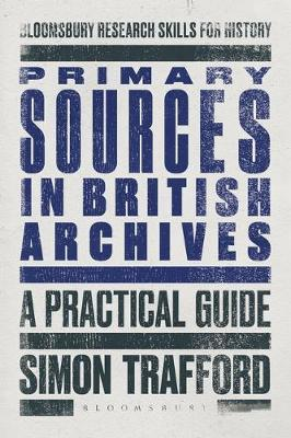 Primary Sources in British Archives by Simon Trafford