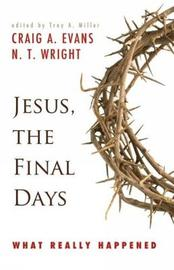 Jesus, the Final Days by Craig A Evans