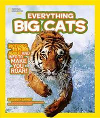 National Geographic Kids Everything Big Cats by Elizabeth Carney