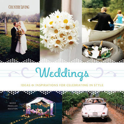 Weddings: Ideas and Inspirations for Celebrating in Style by Marie Proeller Hueston image