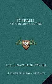 Disraeli: A Play in Four Acts (1916) by Louis Napoleon Parker