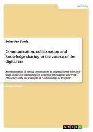 Communication, Collaboration and Knowledge Sharing in the Course of the Digital Era by Sebastian Schulz