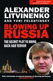 Blowing Up Russia by Alexander Litvinenko