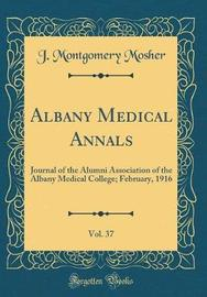 Albany Medical Annals, Vol. 37 by J Montgomery Mosher
