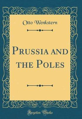 Prussia and the Poles (Classic Reprint) by Otto Wenkstern image