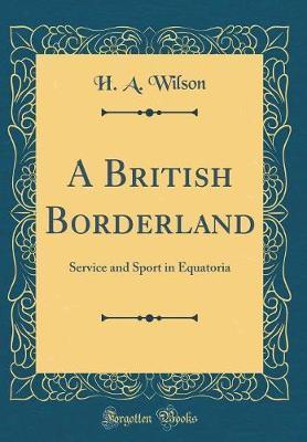 A British Borderland by H.A. Wilson
