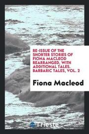 Re-Issue of the Shorter Stories of Fiona MacLeod Rearranged, with Additional Tales. Barbaric Tales, Vol. 2 by Fiona MacLeod image