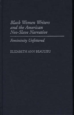 Black Women Writers and the American Neo-Slave Narrative by Elizabeth Ann Beaulieu image