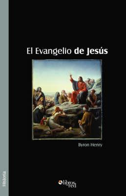 El Evangelio De Jesus by Byron, Henry