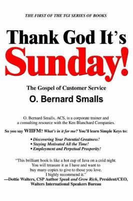 Thank God It's Sunday!: The Gospel of Customer Service by O. Bernard Smalls