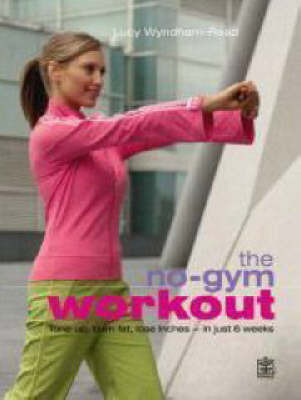The No-gym Workout: Tone Up, Burn Fat, Lose Inches - in Just 6 Weeks by Lucy Wyndham Read
