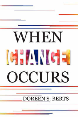When Change Occurs by Doreen S. Berts