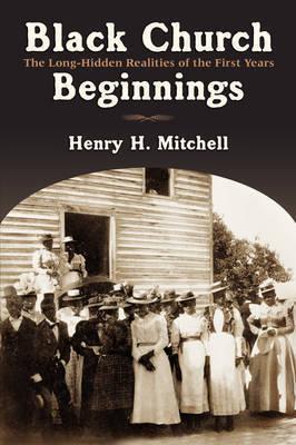 Black Church Beginnings by Henry H. Mitchell