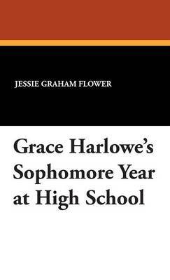 Grace Harlowe's Sophomore Year at High School by Jessie Graham Flower