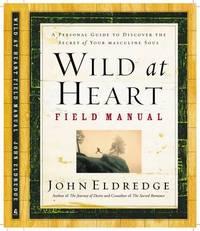 Wild at Heart Field Manual by John Eldredge
