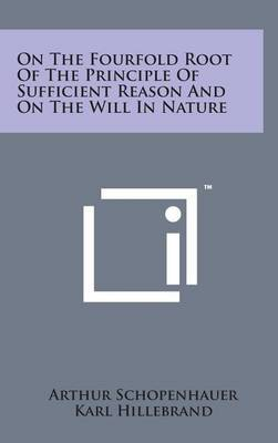 On the Fourfold Root of the Principle of Sufficient Reason and on the Will in Nature by Arthur Schopenhauer