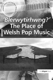 'Blerwytirhwng?' The Place of Welsh Pop Music by Sarah Hill