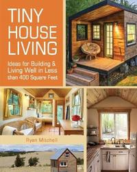 Tiny House Living by Ryan Mitchell