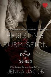 Resisting My Submission (the Doms of Genesis, Book 7) by Jenna Jacob image